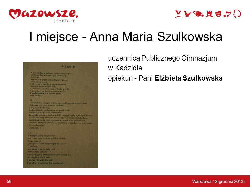 Warszawa 12 grudnia 2013 r. 58 I miejsce - Anna Maria Szulkowska uczennica Publicznego Gimnazjum w Kadzidle opiekun - Pani Elżbieta Szulkowska