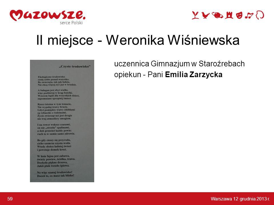 Warszawa 12 grudnia 2013 r. 59 II miejsce - Weronika Wiśniewska uczennica Gimnazjum w Staroźrebach opiekun - Pani Emilia Zarzycka