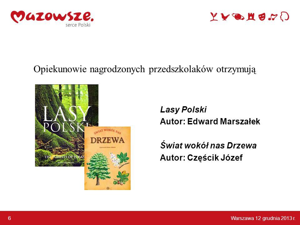 Warszawa 12 grudnia 2013 r. 6 Opiekunowie nagrodzonych przedszkolaków otrzymują Lasy Polski Autor: Edward Marszałek Świat wokół nas Drzewa Autor: Częś