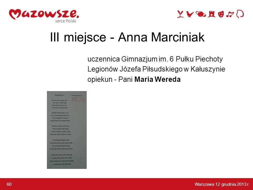 Warszawa 12 grudnia 2013 r. 60 III miejsce - Anna Marciniak uczennica Gimnazjum im. 6 Pułku Piechoty Legionów Józefa Piłsudskiego w Kałuszynie opiekun