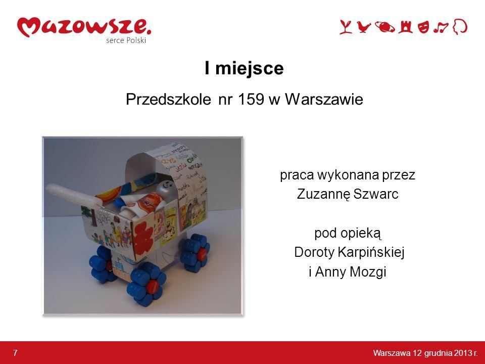 Warszawa 12 grudnia 2013 r. 7 I miejsce Przedszkole nr 159 w Warszawie praca wykonana przez Zuzannę Szwarc pod opieką Doroty Karpińskiej i Anny Mozgi