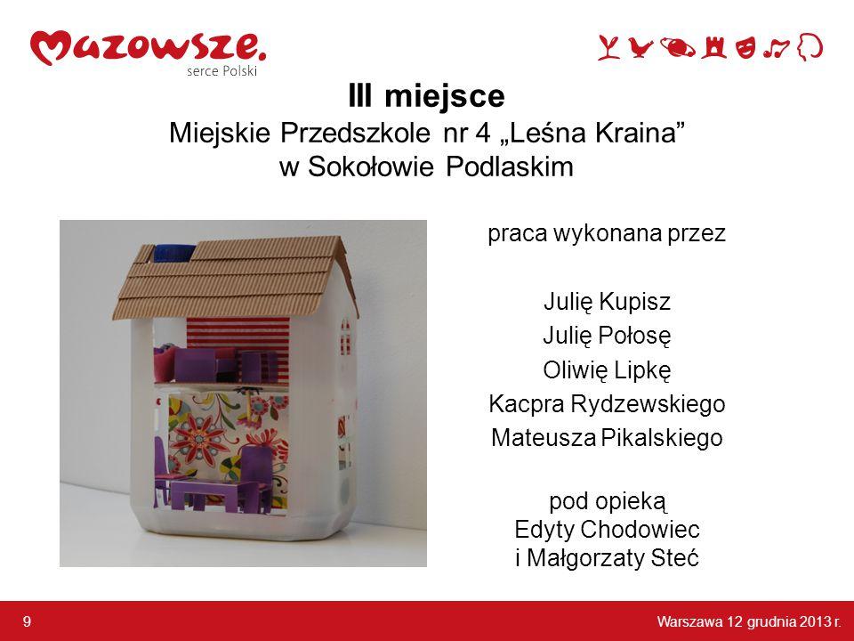 Warszawa 12 grudnia 2013 r.30 I miejsce - Karolina Kamaszewska uczennica Szkoły Podstawowej im.
