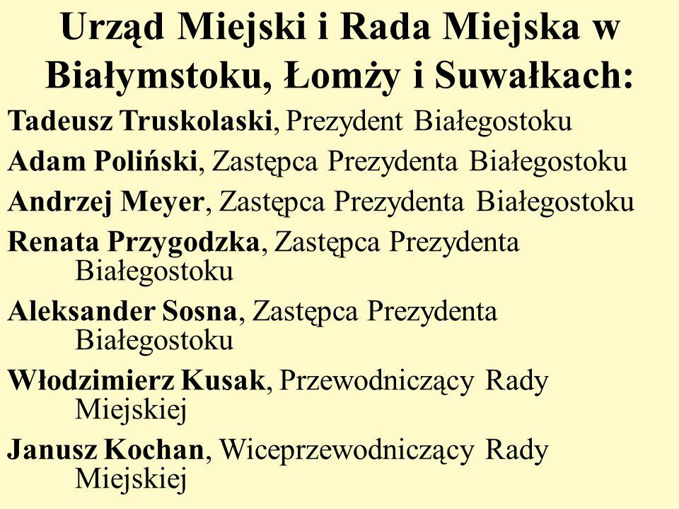 Urząd Miejski i Rada Miejska w Białymstoku, Łomży i Suwałkach: Tadeusz Truskolaski, Prezydent Białegostoku Adam Poliński, Zastępca Prezydenta Białegos