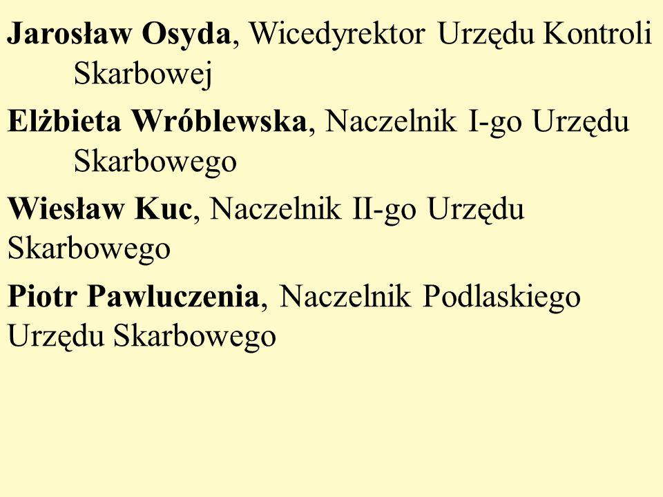 Jarosław Osyda, Wicedyrektor Urzędu Kontroli Skarbowej Elżbieta Wróblewska, Naczelnik I-go Urzędu Skarbowego Wiesław Kuc, Naczelnik II-go Urzędu Skarb