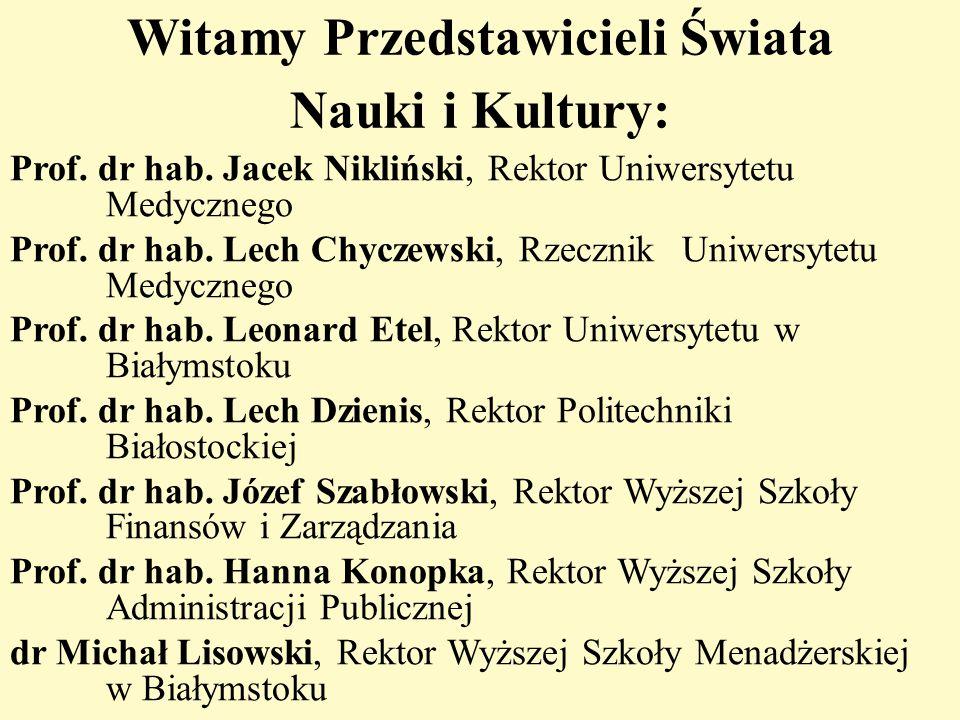 Witamy Przedstawicieli Świata Nauki i Kultury: Prof. dr hab. Jacek Nikliński, Rektor Uniwersytetu Medycznego Prof. dr hab. Lech Chyczewski, Rzecznik U