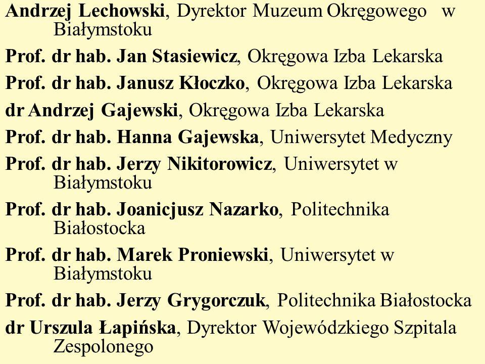 Andrzej Lechowski, Dyrektor Muzeum Okręgowego w Białymstoku Prof. dr hab. Jan Stasiewicz, Okręgowa Izba Lekarska Prof. dr hab. Janusz Kłoczko, Okręgow