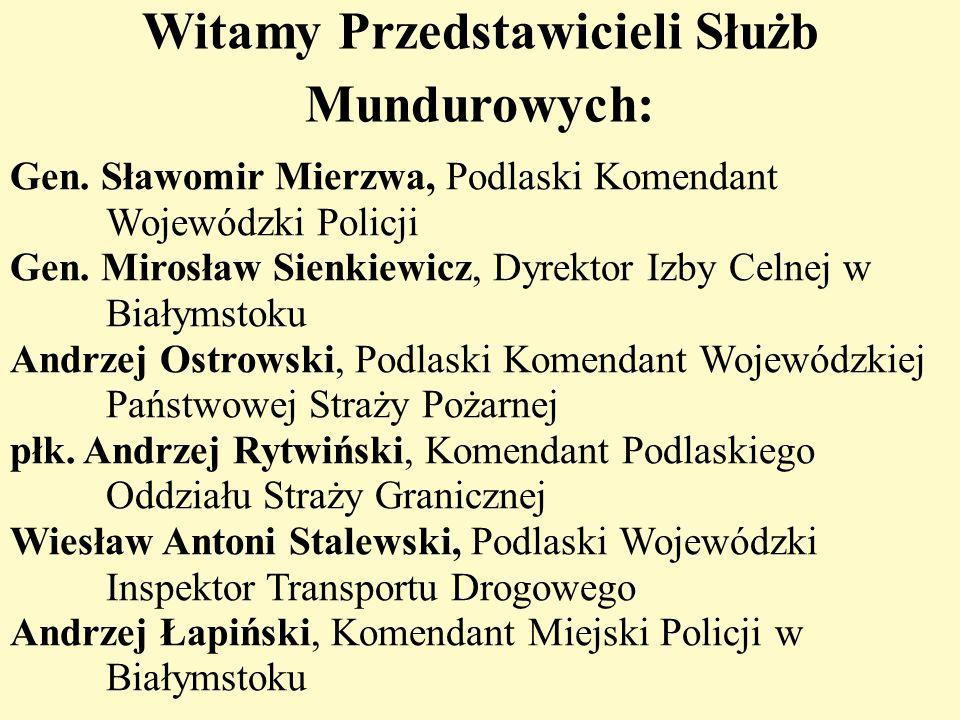 Witamy Przedstawicieli Służb Mundurowych: Gen. Sławomir Mierzwa, Podlaski Komendant Wojewódzki Policji Gen. Mirosław Sienkiewicz, Dyrektor Izby Celnej