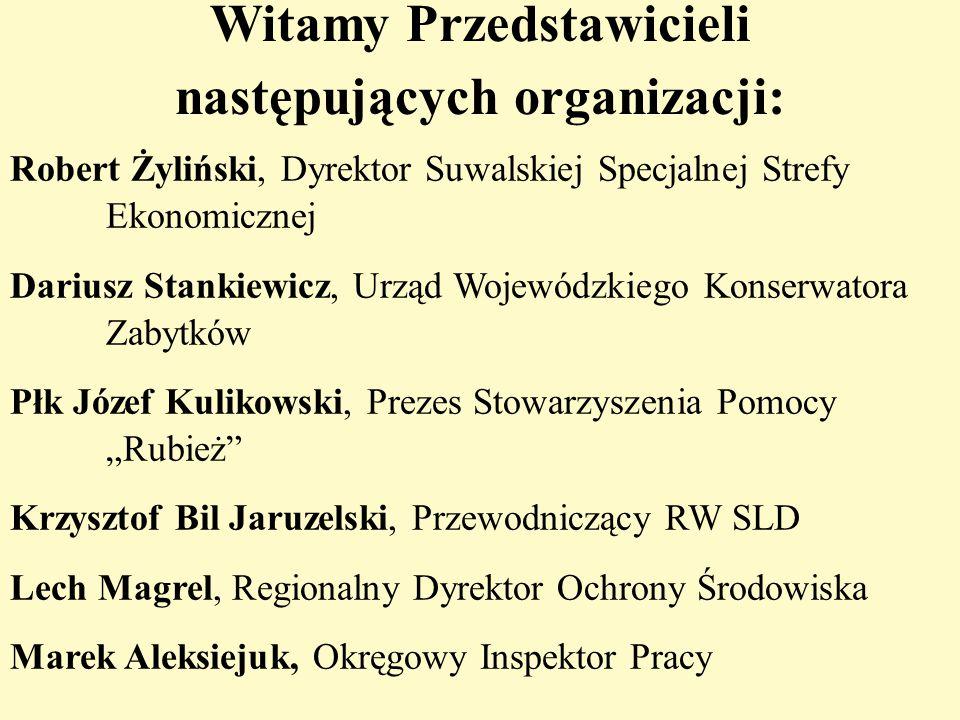 Witamy Przedstawicieli następujących organizacji: Robert Żyliński, Dyrektor Suwalskiej Specjalnej Strefy Ekonomicznej Dariusz Stankiewicz, Urząd Wojew