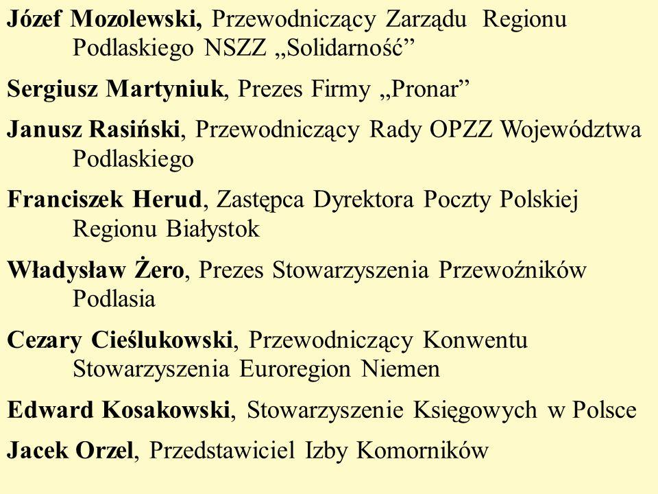 """Józef Mozolewski, Przewodniczący Zarządu Regionu Podlaskiego NSZZ """"Solidarność"""" Sergiusz Martyniuk, Prezes Firmy """"Pronar"""" Janusz Rasiński, Przewodnicz"""