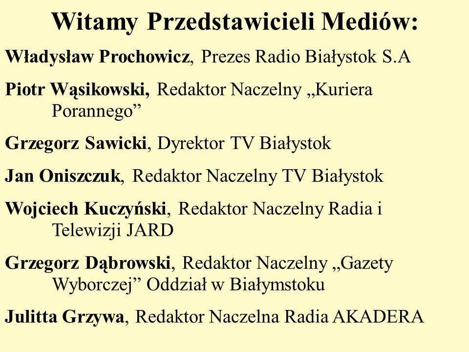"""Witamy Przedstawicieli Mediów: Władysław Prochowicz, Prezes Radio Białystok S.A Piotr Wąsikowski, Redaktor Naczelny """"Kuriera Porannego"""" Grzegorz Sawic"""