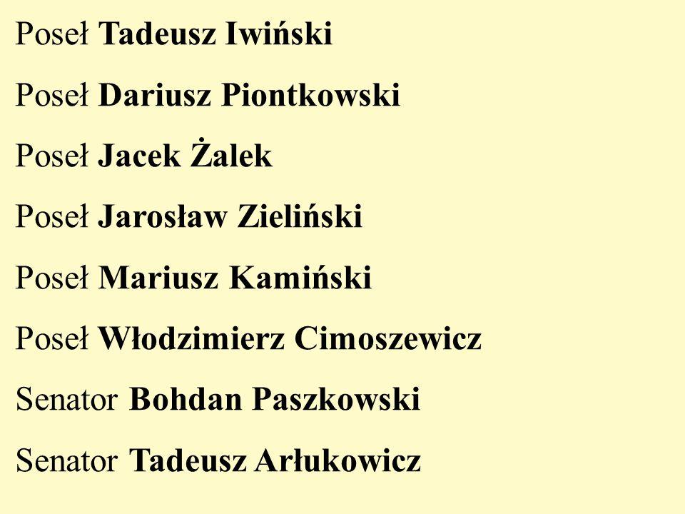 Poseł Tadeusz Iwiński Poseł Dariusz Piontkowski Poseł Jacek Żalek Poseł Jarosław Zieliński Poseł Mariusz Kamiński Poseł Włodzimierz Cimoszewicz Senato