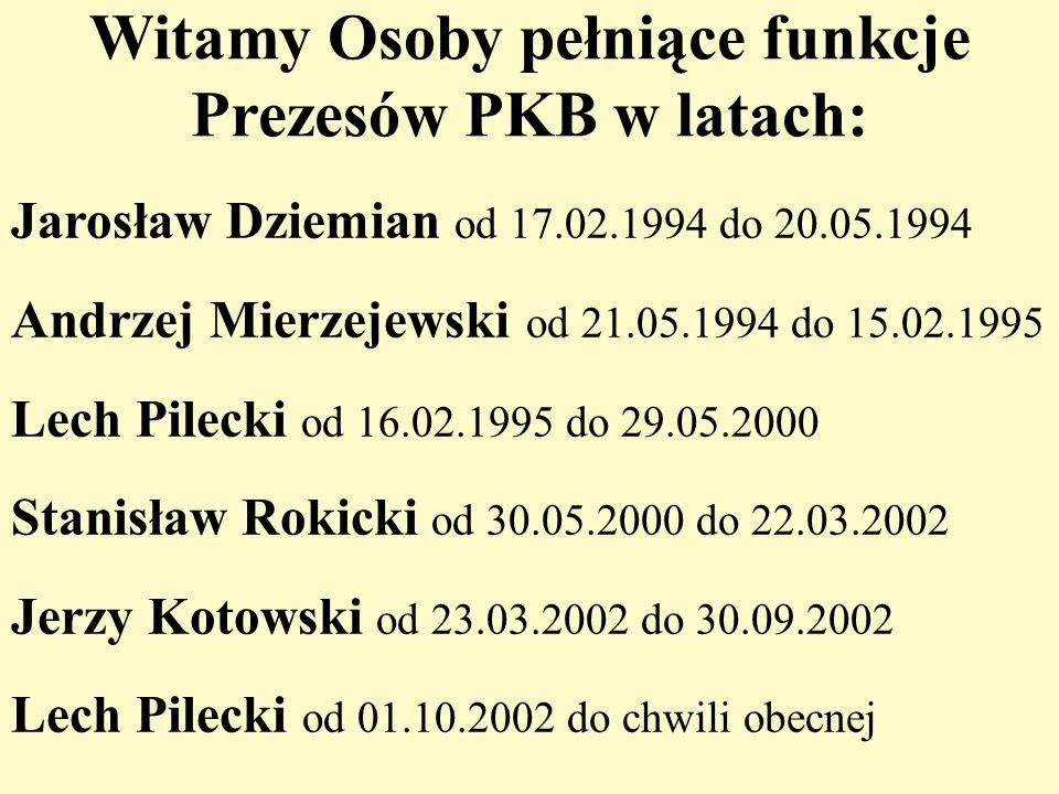 Witamy Osoby pełniące funkcje Prezesów PKB w latach: Jarosław Dziemian od 17.02.1994 do 20.05.1994 Andrzej Mierzejewski od 21.05.1994 do 15.02.1995 Le