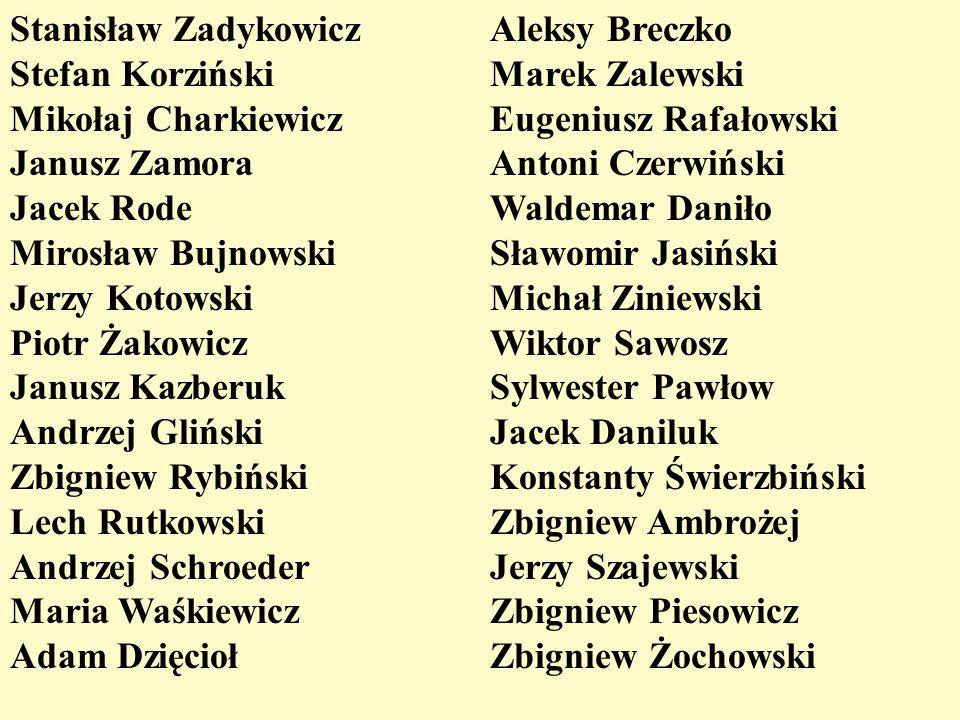 Stanisław Zadykowicz Stefan Korziński Mikołaj Charkiewicz Janusz Zamora Jacek Rode Mirosław Bujnowski Jerzy Kotowski Piotr Żakowicz Janusz Kazberuk An