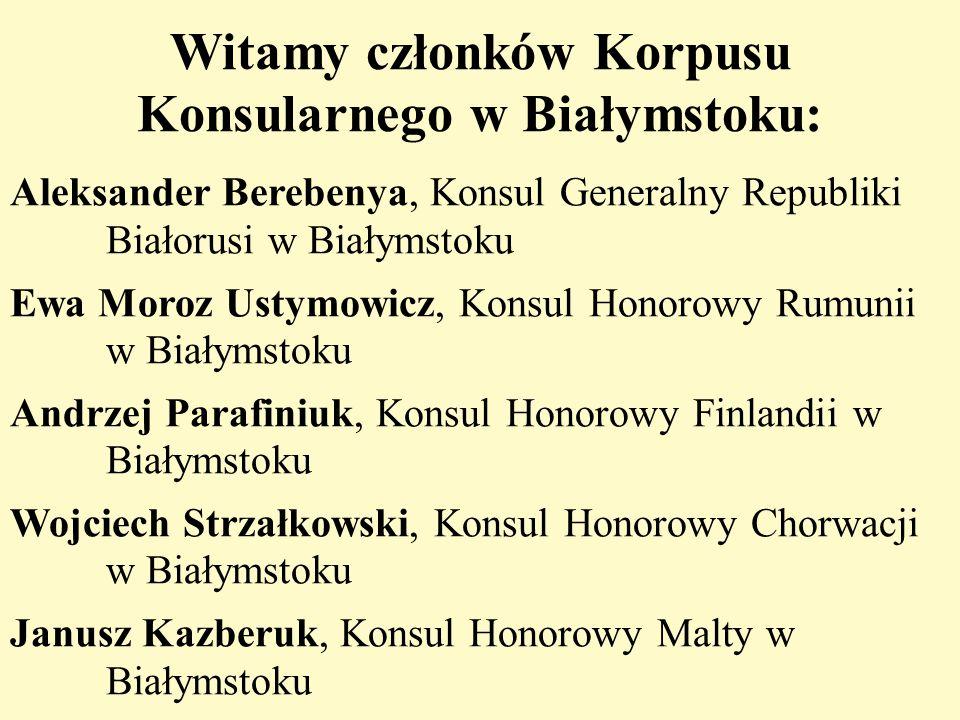 Witamy członków Korpusu Konsularnego w Białymstoku: Aleksander Berebenya, Konsul Generalny Republiki Białorusi w Białymstoku Ewa Moroz Ustymowicz, Kon