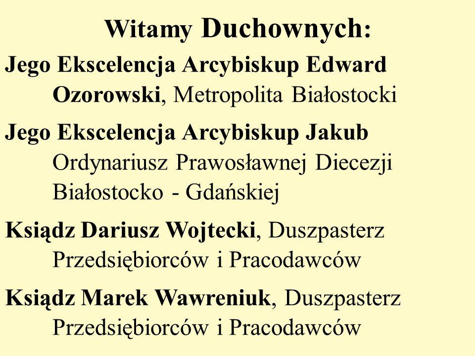 Witamy Duchownych : Jego Ekscelencja Arcybiskup Edward Ozorowski, Metropolita Białostocki Jego Ekscelencja Arcybiskup Jakub Ordynariusz Prawosławnej D