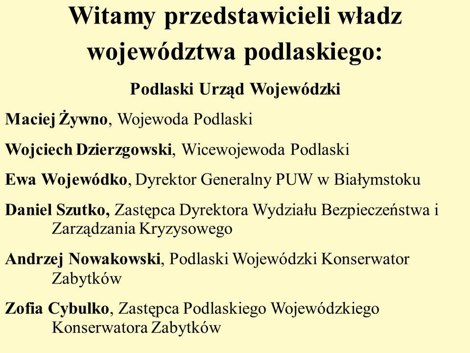 Witamy przedstawicieli władz województwa podlaskiego: Podlaski Urząd Wojewódzki Maciej Żywno, Wojewoda Podlaski Wojciech Dzierzgowski, Wicewojewoda Po