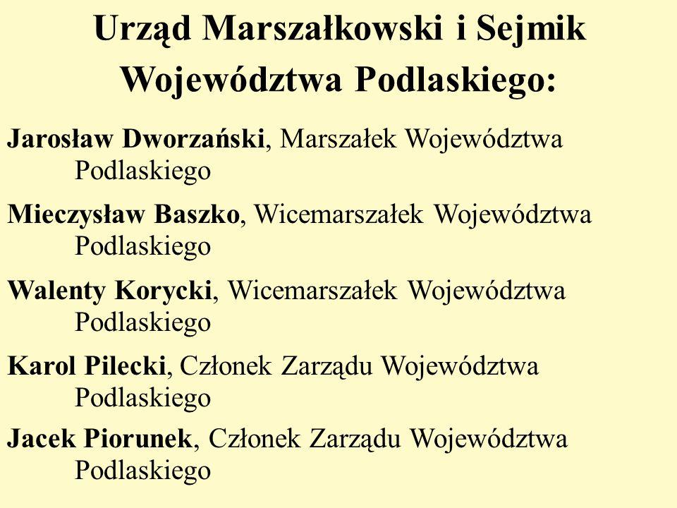 Urząd Marszałkowski i Sejmik Województwa Podlaskiego: Jarosław Dworzański, Marszałek Województwa Podlaskiego Mieczysław Baszko, Wicemarszałek Wojewódz