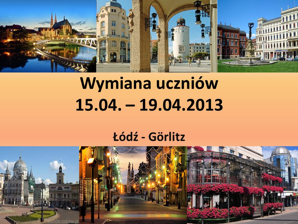 Wymiana uczniów 15.04. – 19.04.2013 Łódź - Görlitz