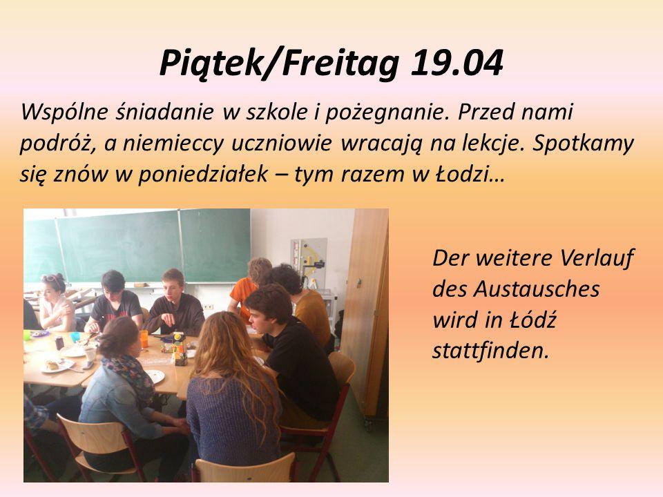 Piątek/Freitag 19.04 Wspólne śniadanie w szkole i pożegnanie. Przed nami podróż, a niemieccy uczniowie wracają na lekcje. Spotkamy się znów w poniedzi