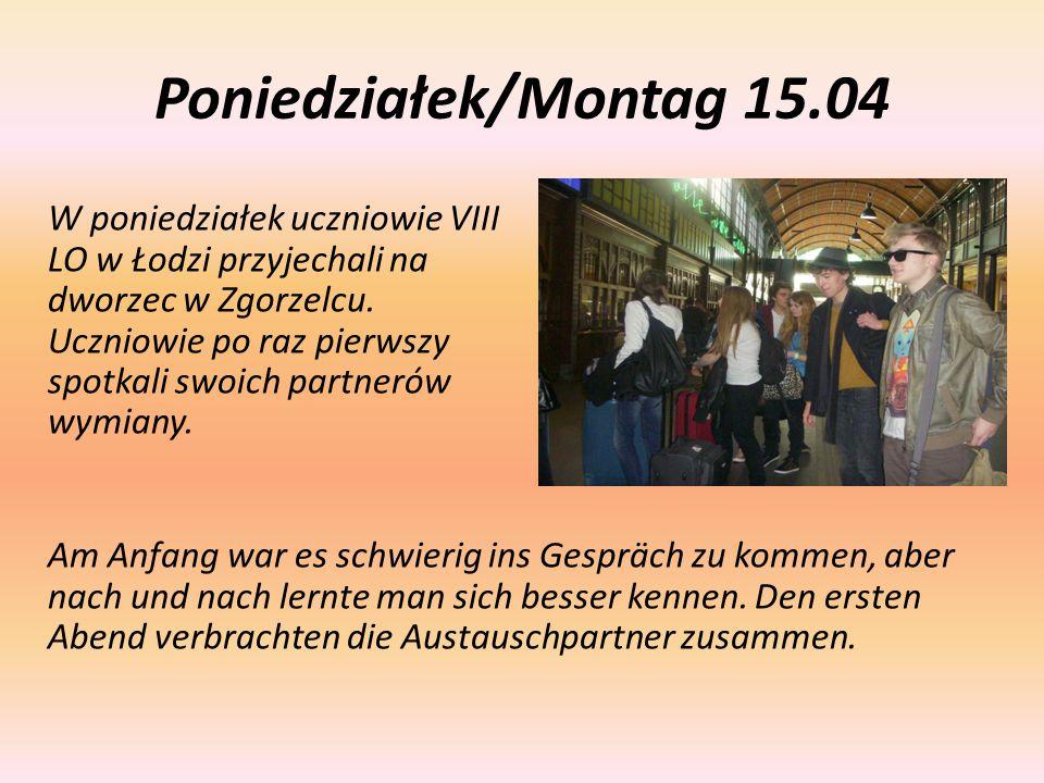 Poniedziałek/Montag 15.04 W poniedziałek uczniowie VIII LO w Łodzi przyjechali na dworzec w Zgorzelcu. Uczniowie po raz pierwszy spotkali swoich partn