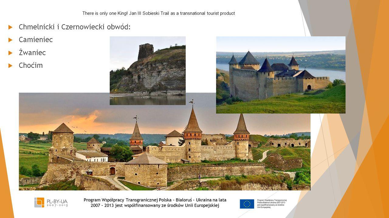  Chmelnicki i Czernowiecki obwód:  Camieniec  Żwaniec  Choćim There is only one King! Jan III Sobieski Trail as a transnational tourist product