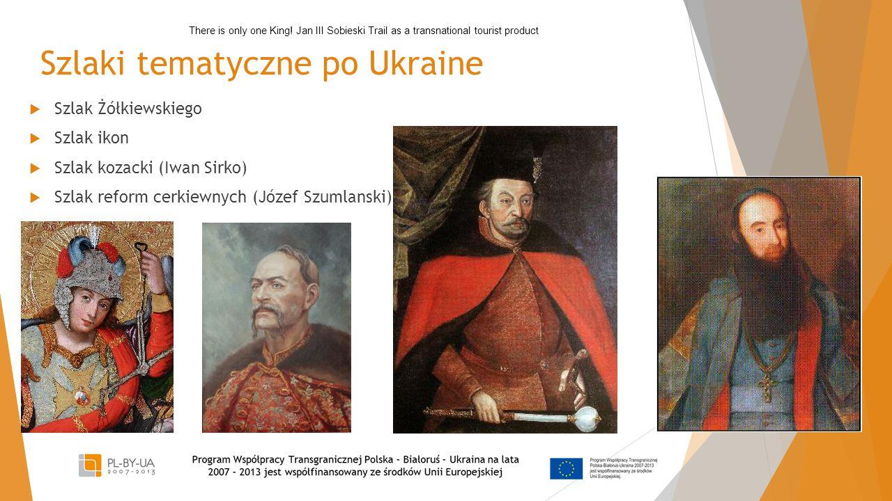 Szlaki tematyczne po Ukraine  Szlak Żółkiewskiego  Szlak ikon  Szlak kozacki (Iwan Sirko)  Szlak reform cerkiewnych (Józef Szumlanski) There is only one King.