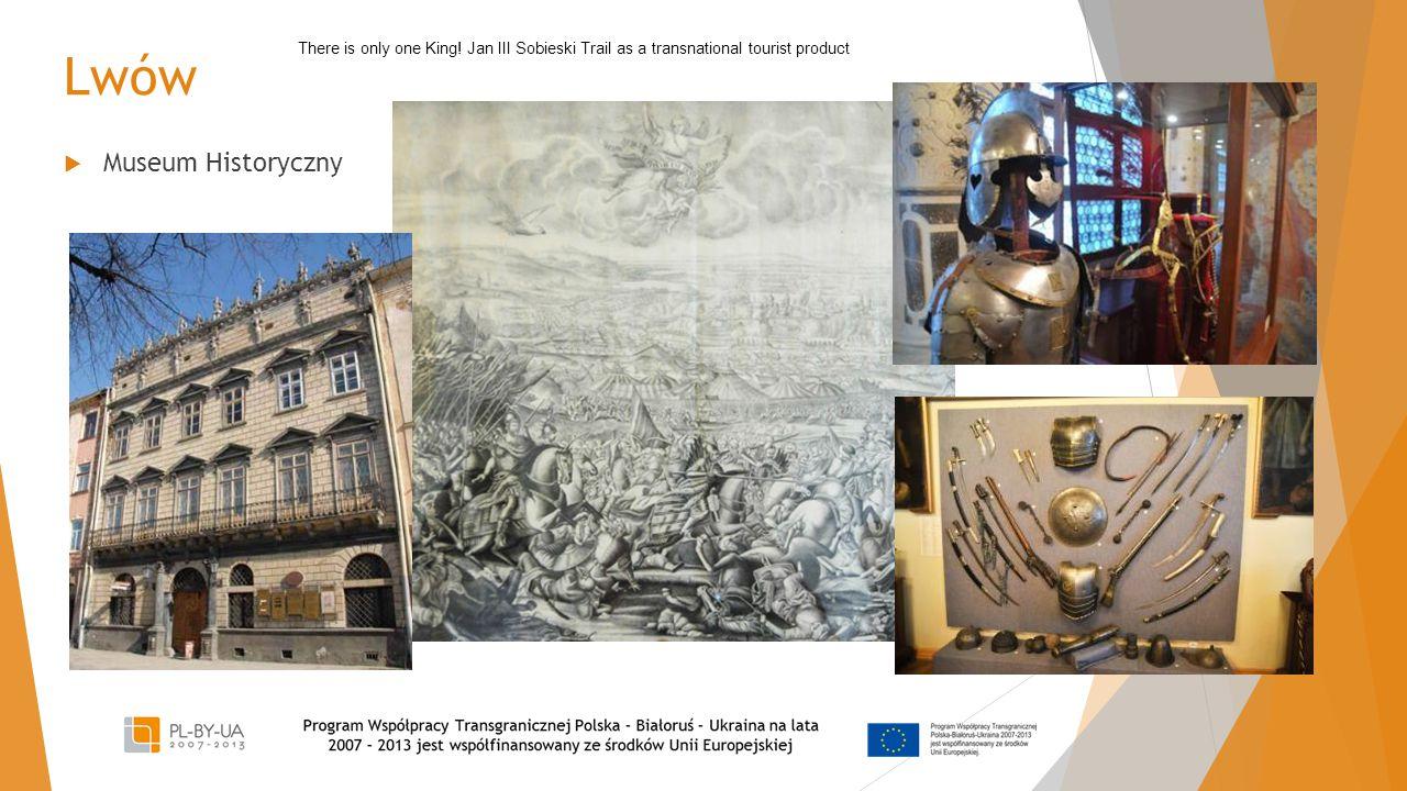 Lwów  Museum Historyczny There is only one King! Jan III Sobieski Trail as a transnational tourist product