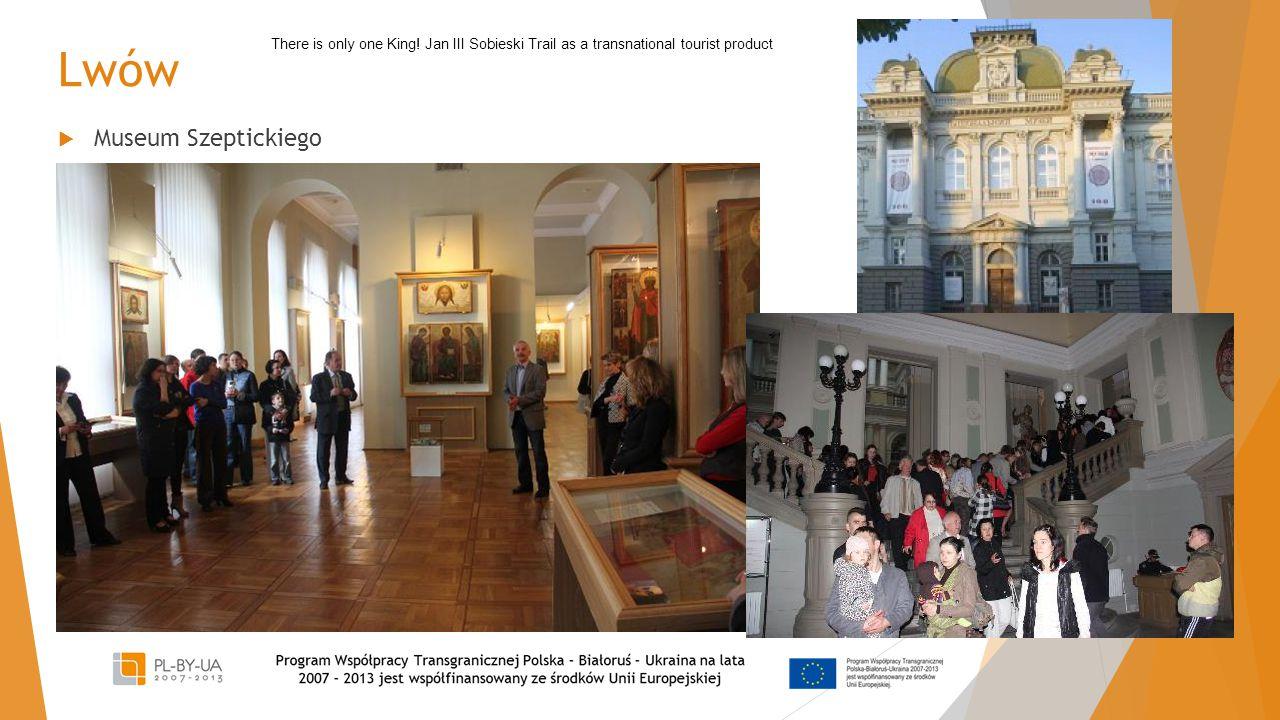 Lwów  Museum Szeptickiego There is only one King! Jan III Sobieski Trail as a transnational tourist product