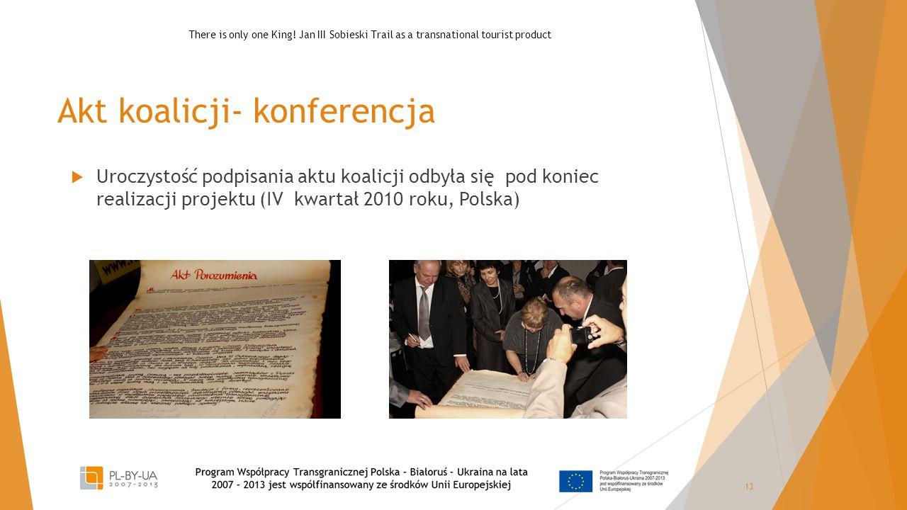 Akt koalicji- konferencja  Uroczystość podpisania aktu koalicji odbyła się pod koniec realizacji projektu (IV kwartał 2010 roku, Polska) 13 There is