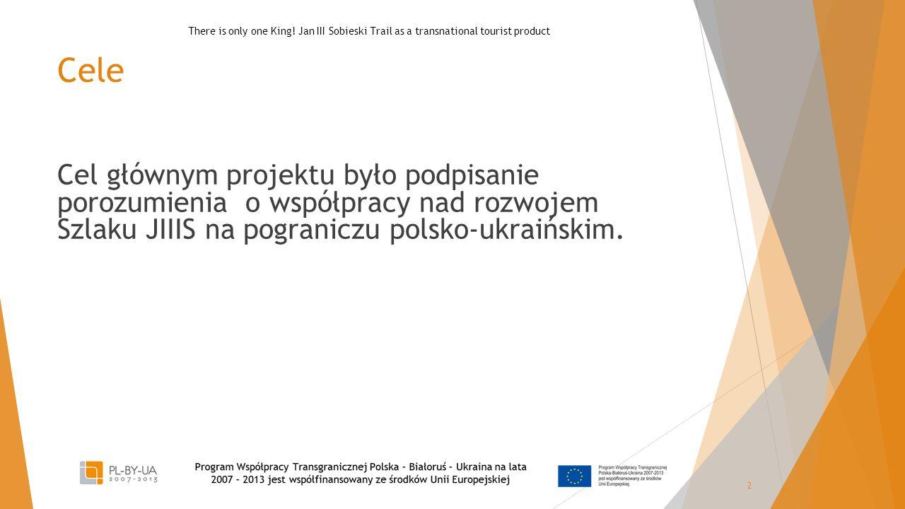 Cele Cel głównym projektu było podpisanie porozumienia o współpracy nad rozwojem Szlaku JIIIS na pograniczu polsko-ukraińskim. 2 There is only one Kin