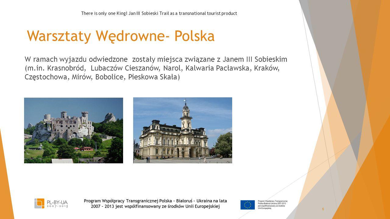Warsztaty Wędrowne- Polska W ramach wyjazdu odwiedzone zostały miejsca związane z Janem III Sobieskim (m.in. Krasnobród, Lubaczów Cieszanów, Narol, Ka