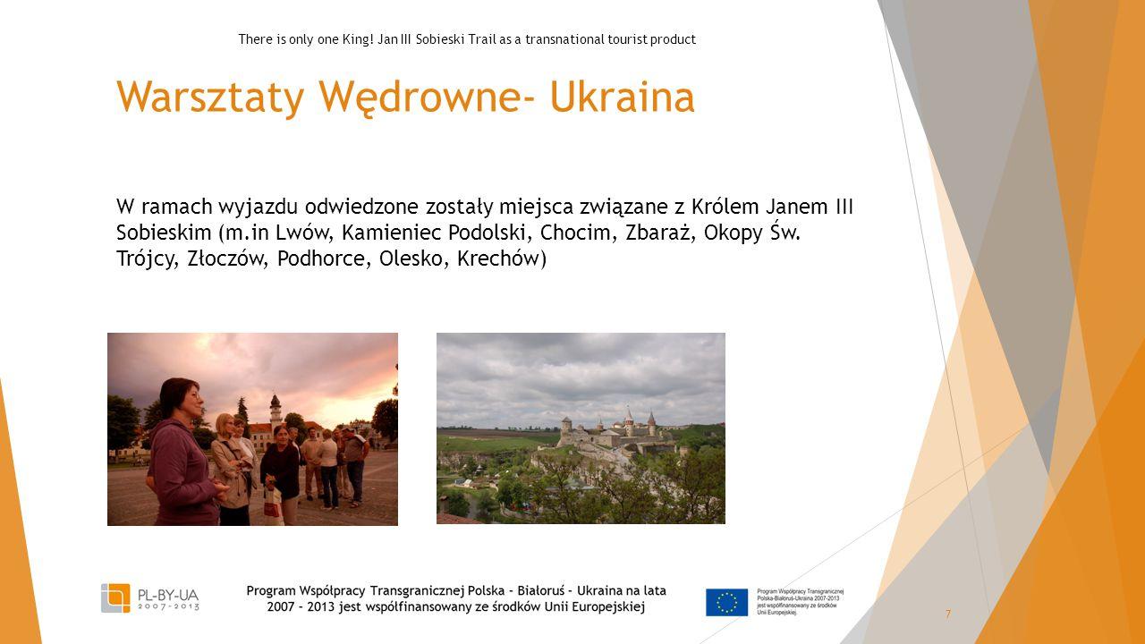 Warsztaty Wędrowne- Ukraina W ramach wyjazdu odwiedzone zostały miejsca związane z Królem Janem III Sobieskim (m.in Lwów, Kamieniec Podolski, Chocim,