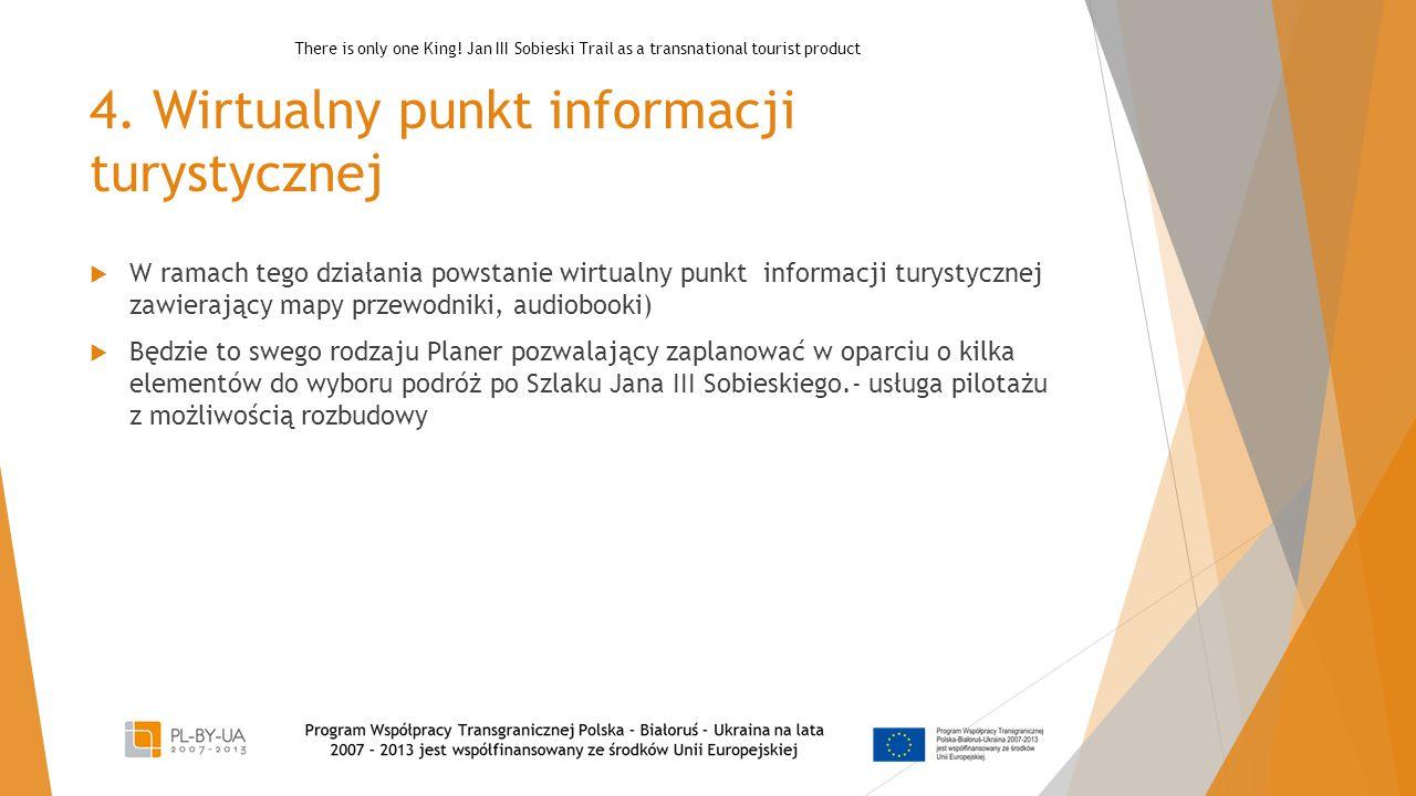 4. Wirtualny punkt informacji turystycznej  W ramach tego działania powstanie wirtualny punkt informacji turystycznej zawierający mapy przewodniki, a