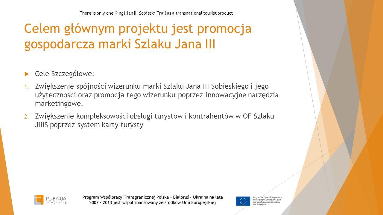Celem głównym projektu jest promocja gospodarcza marki Szlaku Jana III  Cele Szczegółowe: 1. Zwiększenie spójności wizerunku marki Szlaku Jana III So