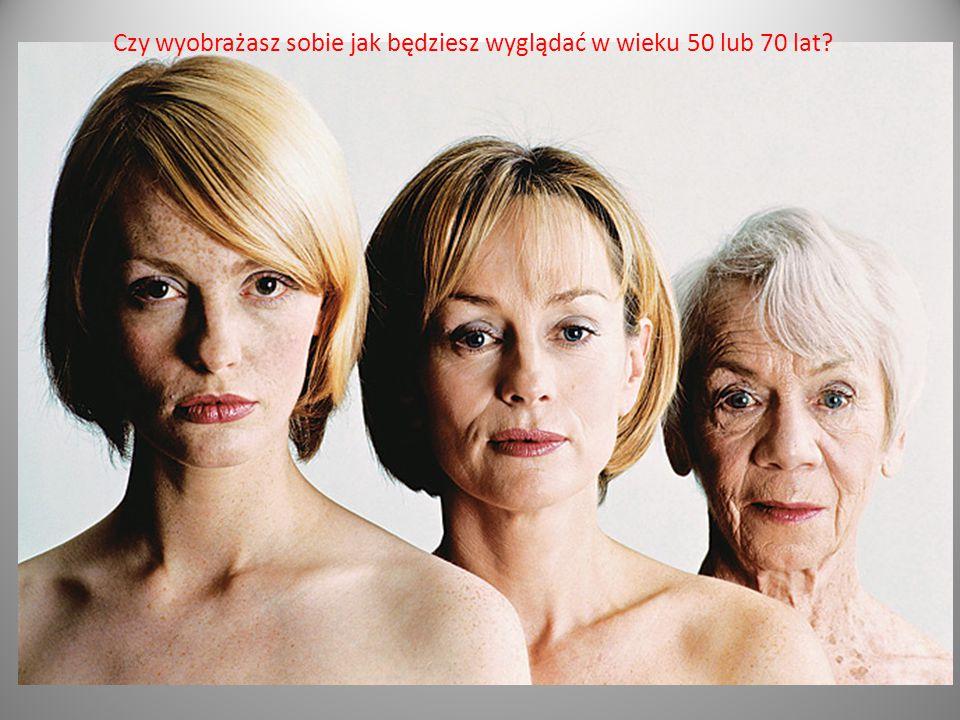 Czy wyobrażasz sobie jak będziesz wyglądać w wieku 50 lub 70 lat?