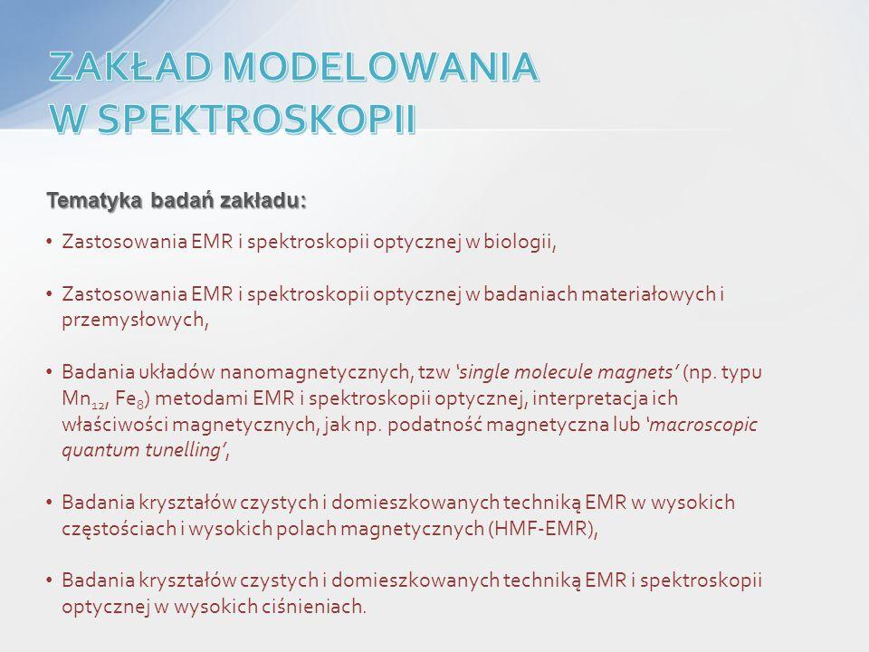 Tematyka badań zakładu: Zastosowania EMR i spektroskopii optycznej w biologii, Zastosowania EMR i spektroskopii optycznej w badaniach materiałowych i