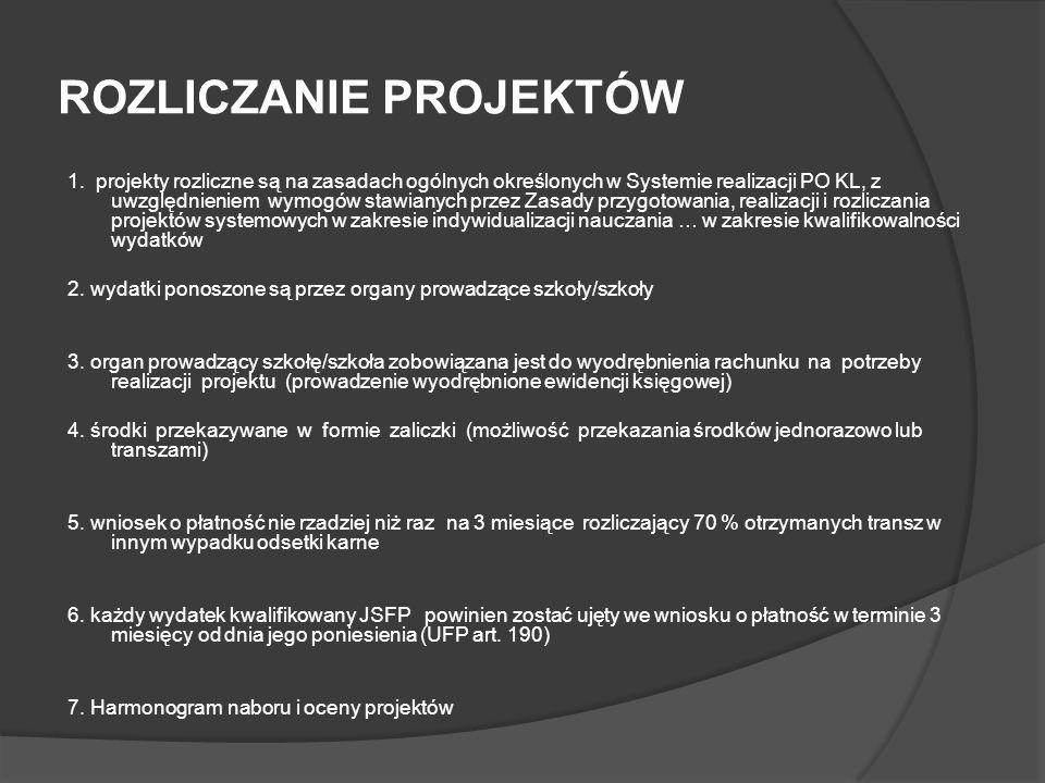 ROZLICZANIE PROJEKTÓW 1. projekty rozliczne są na zasadach ogólnych określonych w Systemie realizacji PO KL, z uwzględnieniem wymogów stawianych przez