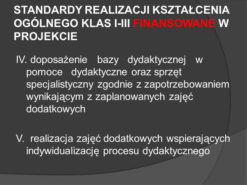 STANDARDY REALIZACJI KSZTAŁCENIA OGÓLNEGO KLAS I-III FINANSOWANE W PROJEKCIE IV. doposażenie bazy dydaktycznej w pomoce dydaktyczne oraz sprzęt specja