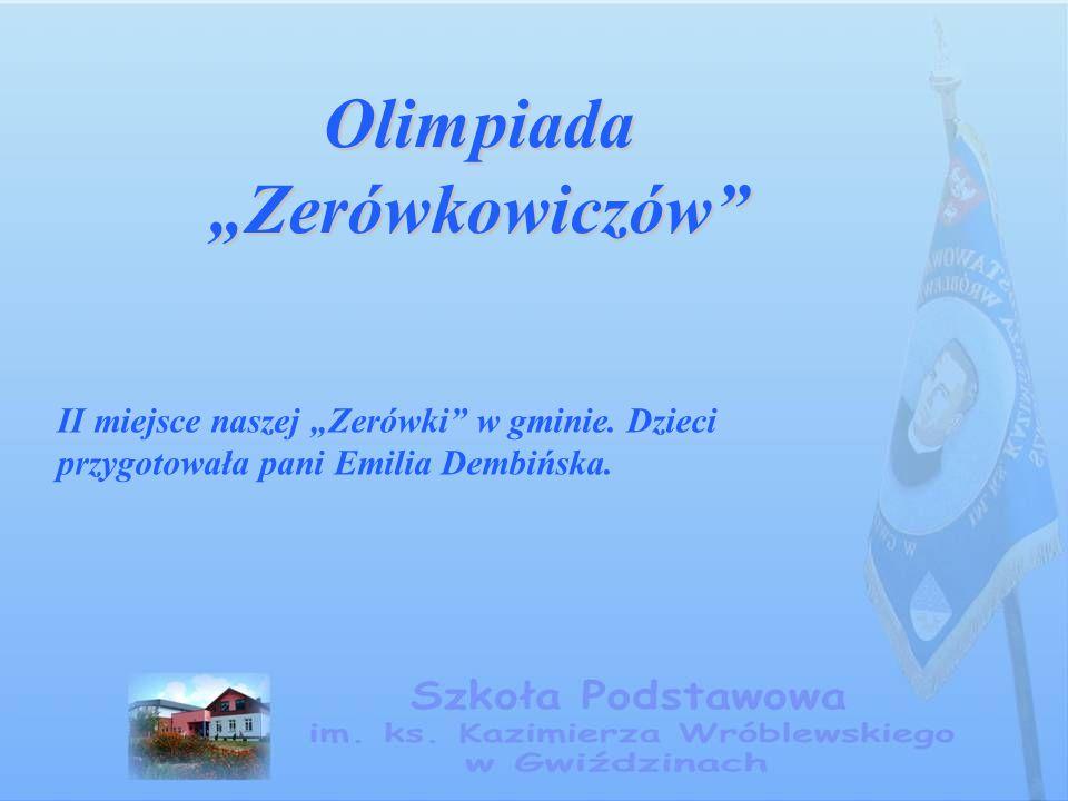 """Olimpiada """"Zerówkowiczów"""" II miejsce naszej """"Zerówki"""" w gminie. Dzieci przygotowała pani Emilia Dembińska."""