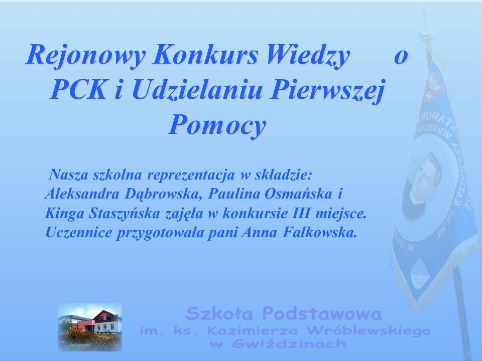 Rejonowy Konkurs Wiedzy o PCK i Udzielaniu Pierwszej Pomocy Nasza szkolna reprezentacja w składzie: Aleksandra Dąbrowska, Paulina Osmańska i Kinga Sta