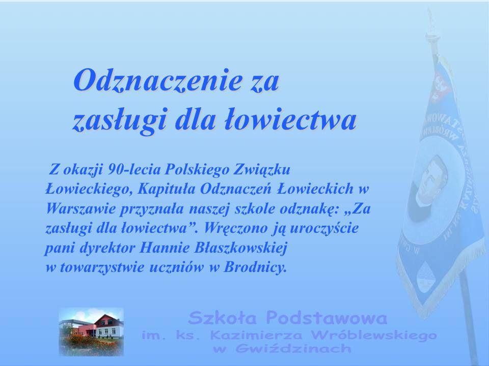 Odznaczenie za zasługi dla łowiectwa Z okazji 90-lecia Polskiego Związku Łowieckiego, Kapituła Odznaczeń Łowieckich w Warszawie przyznała naszej szkol