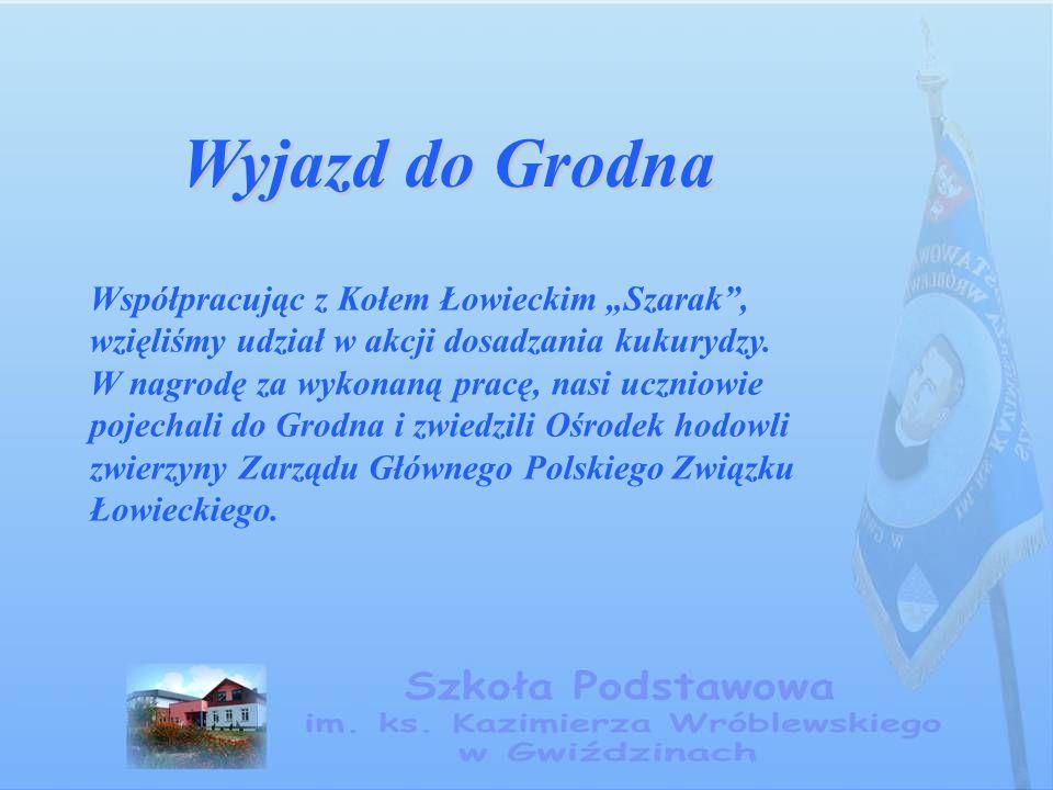 """Wyjazd do Grodna Współpracując z Kołem Łowieckim """"Szarak"""", wzięliśmy udział w akcji dosadzania kukurydzy. W nagrodę za wykonaną pracę, nasi uczniowie"""