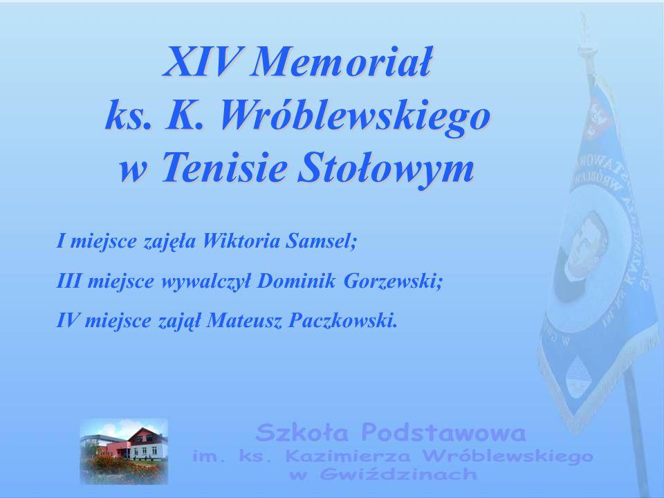 XIV Memoriał ks. K. Wróblewskiego w Tenisie Stołowym I miejsce zajęła Wiktoria Samsel; III miejsce wywalczył Dominik Gorzewski; IV miejsce zajął Mateu