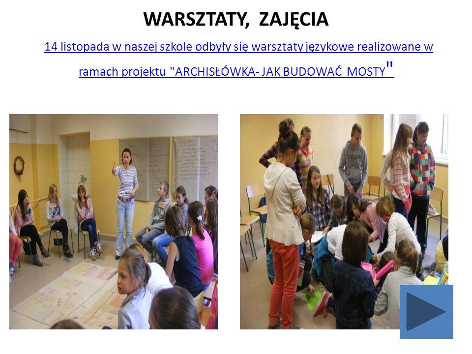 WARSZTATY, ZAJĘCIA 14 listopada w naszej szkole odbyły się warsztaty językowe realizowane w ramach projektu ARCHISŁÓWKA- JAK BUDOWAĆ MOSTY 14 listopada w naszej szkole odbyły się warsztaty językowe realizowane w ramach projektu ARCHISŁÓWKA- JAK BUDOWAĆ MOSTY
