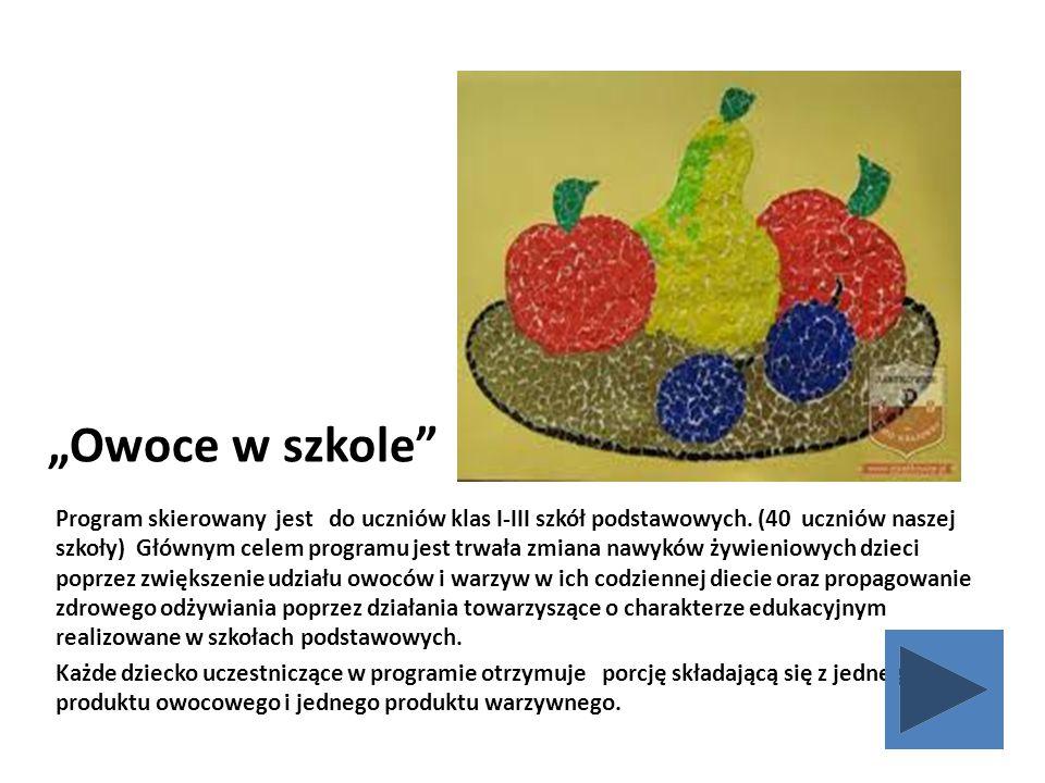 """""""Owoce w szkole"""" Program skierowany jest do uczniów klas I-III szkół podstawowych. (40 uczniów naszej szkoły) Głównym celem programu jest trwała zmian"""