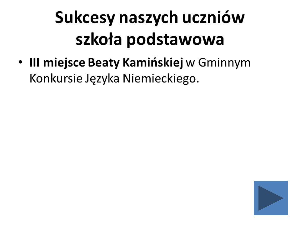 Sukcesy naszych uczniów szkoła podstawowa III miejsce Beaty Kamińskiej w Gminnym Konkursie Języka Niemieckiego.
