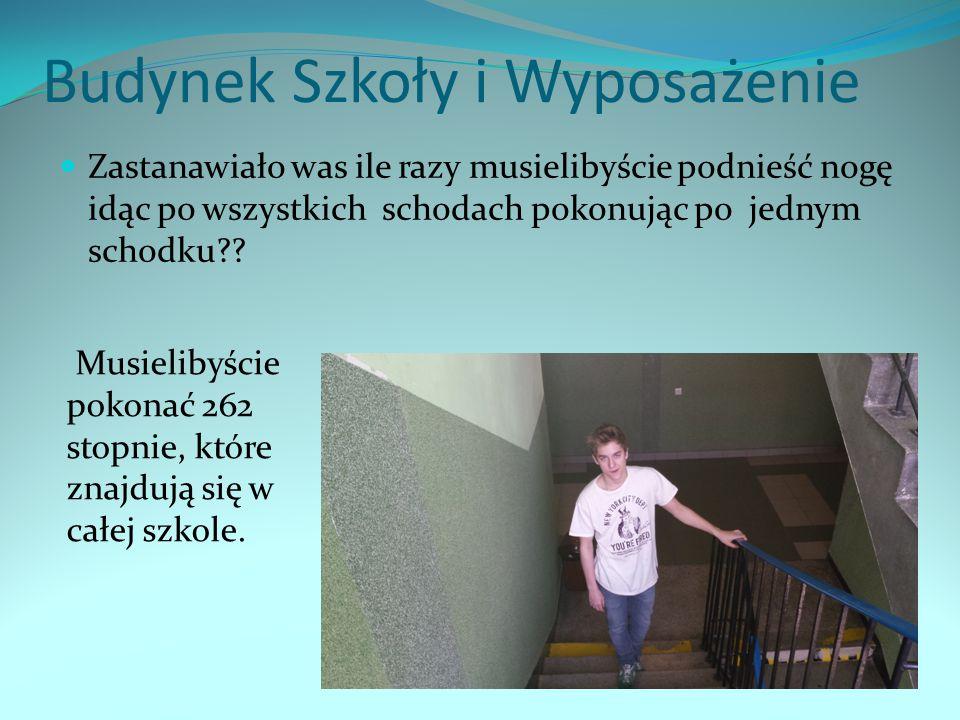 Budynek Szkoły i Wyposażenie Zastanawiało was ile razy musielibyście podnieść nogę idąc po wszystkich schodach pokonując po jednym schodku?? Musieliby