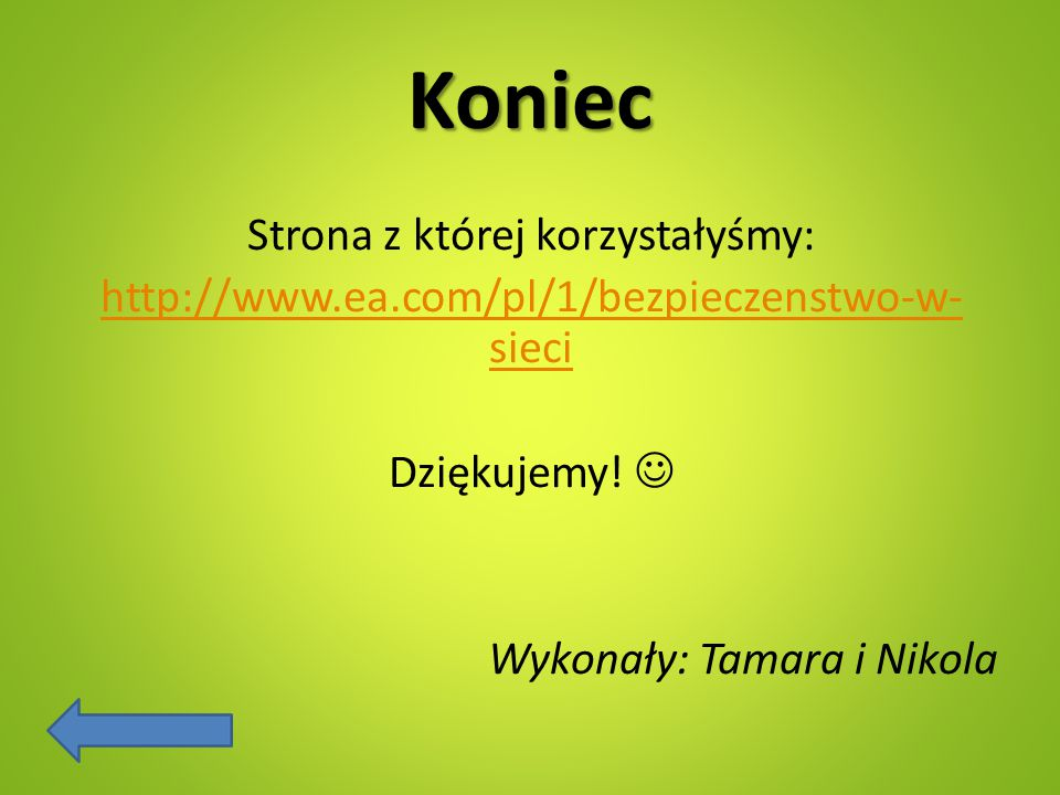 Koniec Strona z której korzystałyśmy: http://www.ea.com/pl/1/bezpieczenstwo-w- sieci Dziękujemy! Wykonały: Tamara i Nikola