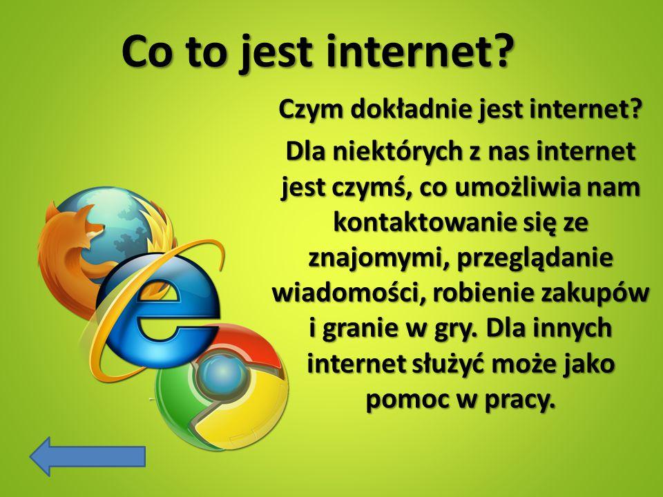 Co to jest internet? Czym dokładnie jest internet? Dla niektórych z nas internet jest czymś, co umożliwia nam kontaktowanie się ze znajomymi, przegląd