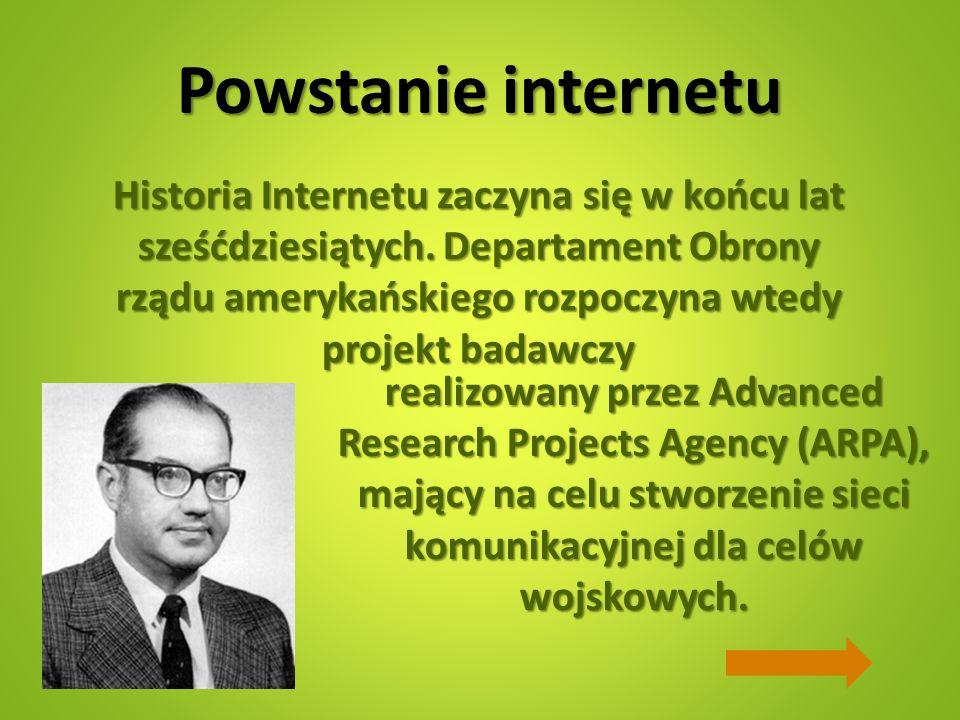 Powstanie internetu realizowany przez Advanced Research Projects Agency (ARPA), mający na celu stworzenie sieci komunikacyjnej dla celów wojskowych. H